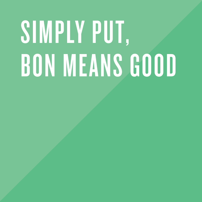 Simply put, bon means good.