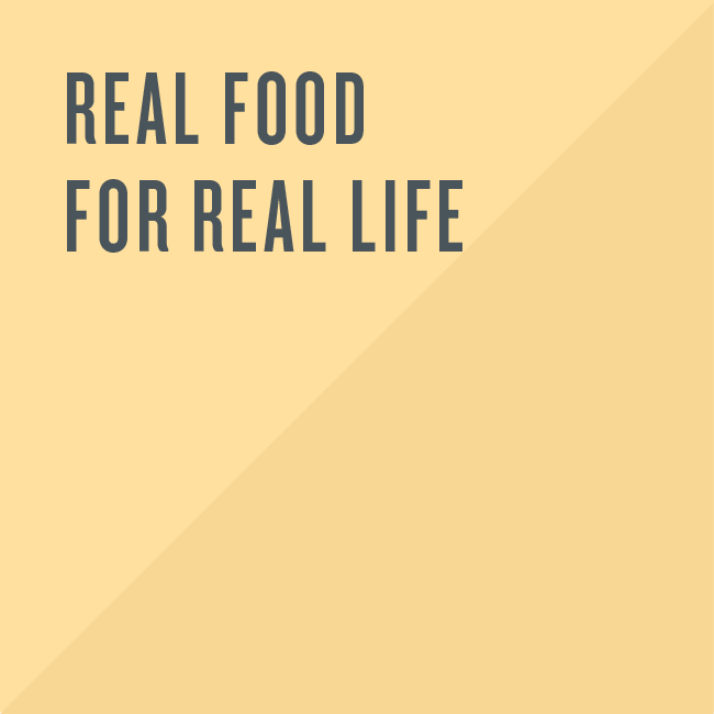 Real food for real life.