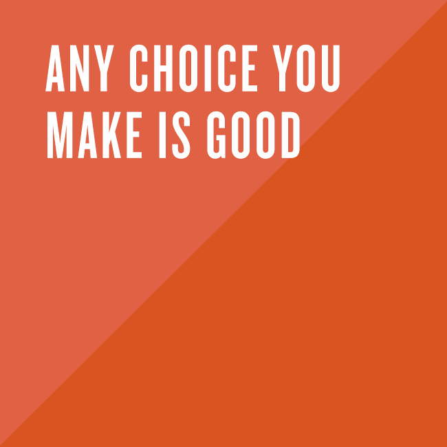 Any choice you make is good.