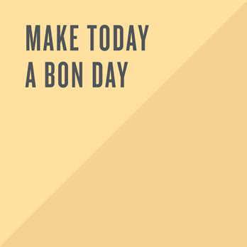 Make today a bon day.